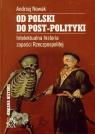 Od Polski do post-polityki. Intelektualna historia zapaści Rzeczpospolitej
