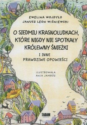 O siedmiu krasnoludkach, które nigdy nie spotkały królewny Śnieżki I inne prawdziwe opowieści Wiśniewski Janusz Leon, Wojdyło Ewelina
