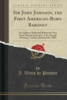 Sir John Johnson, the First American-Born Baronet An Address; Delivered Peyster J. Watts de