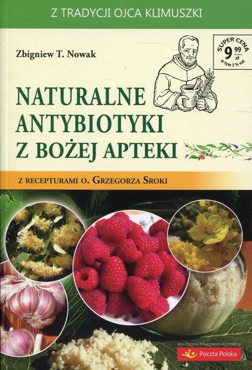 Naturalne antybiotyki z Bożej apteki Nowak Zbigniew T.