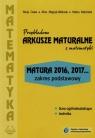 Przykładowe arkusze maturalne z matematyki Zakres podstawowyMatura 2016, Cewe Alicja, Magryś-Walczak Alina, Nahorska Halina