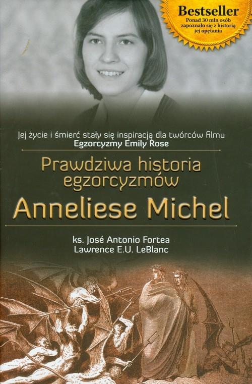 Prawdziwa historia egzorcyzmów Anneliese Michel Fortea Jose Antonio, LeBlanc Lawrence E. U.
