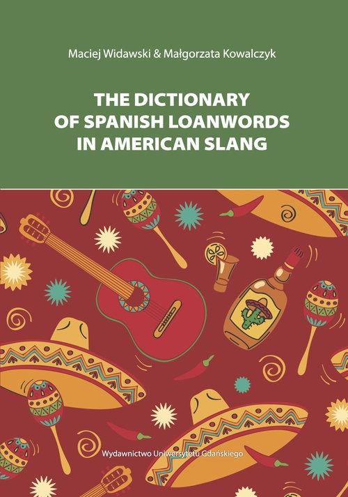 The Dictionary of Spanish Loanwords in American Slang Widawski Maciej, Kowalczyk Małgorzata