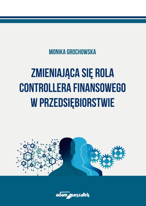 Zmieniająca się rola controllera finansowego w przedsiębiorstwie Grochowska Monika