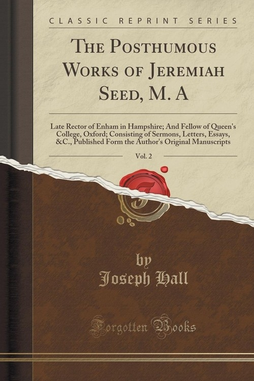 The Posthumous Works of Jeremiah Seed, M. A, Vol. 2 Hall Joseph