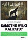 Samotne wilki kalifatu? Państwo Islamskie i indywidualny terroryzm Wejkszner Artur