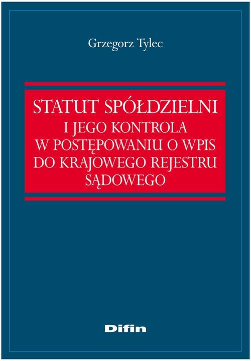Statut Spółdzielni i jego kontrola w postępowaniu o wpis do Krajowego Rejestru Sądowego Tylec Grzegorz