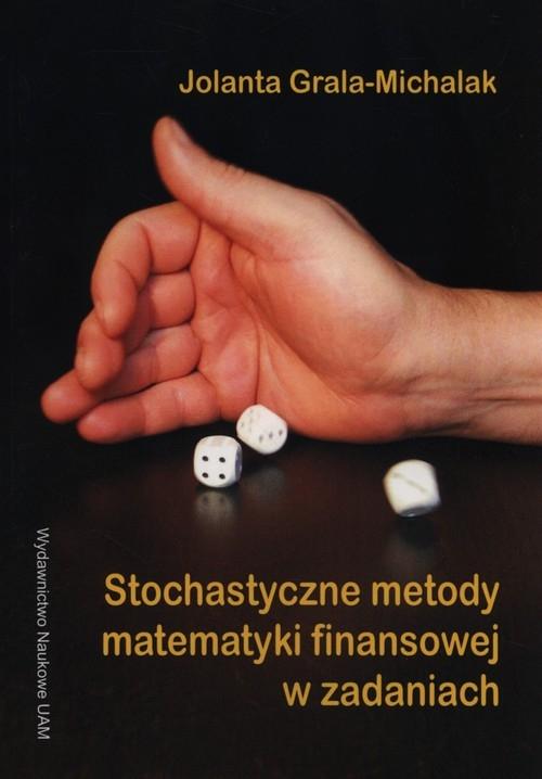 Stochastyczne metody matematyki finansowej w zadaniach Grala-Michalak Jolanta