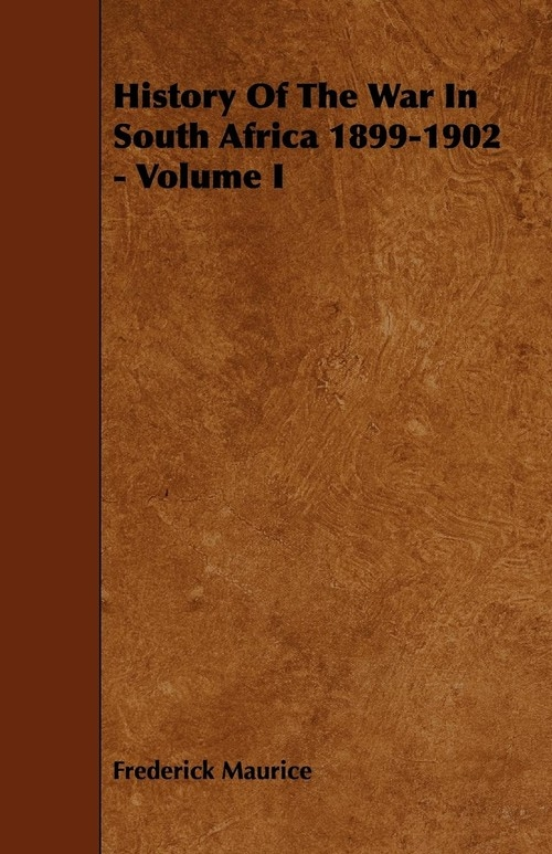 History of the War in South Africa 1899-1902 - Volume I Maurice Frederick Sir