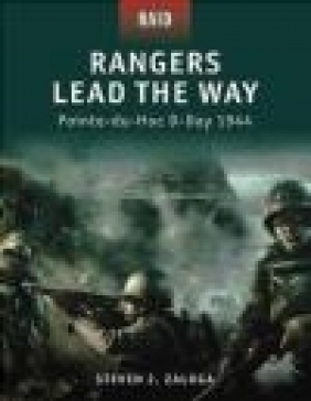 Rangers Lead the Way  Pointe-du-Hoc D-Day 1944 (R. #1) Steven J. Zaloga, S Zalosh