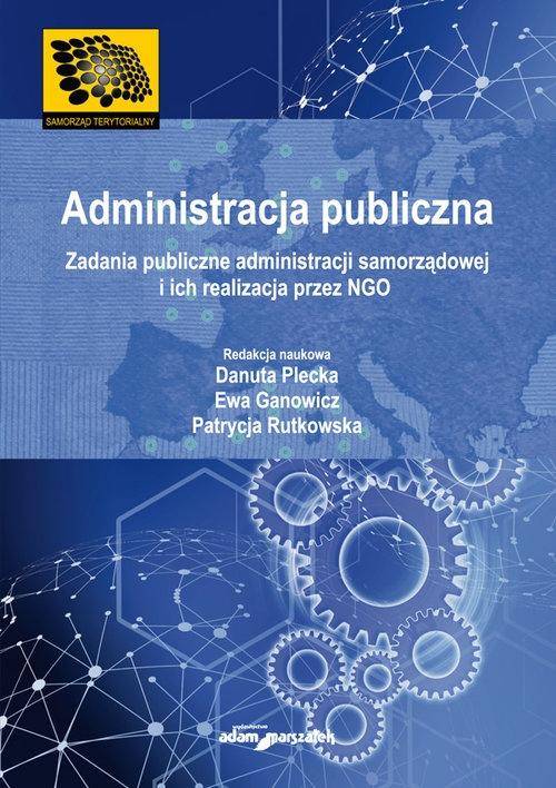 Administracja publiczna Zadania publiczne administracji samorządowej i ich realizacja przez NGO Danuta Plecka, Ewa Ganowicz, Patrycja Rutkowska