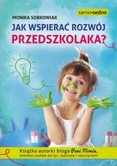 Jak wspierać rozwój przedszkolaka? Samo Sedno Sobkowiak Monika