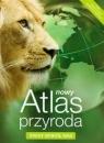 Nowy Atlas Przyroda. Świat wokół nas