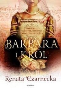 Barbara i król Czarnecka Renata