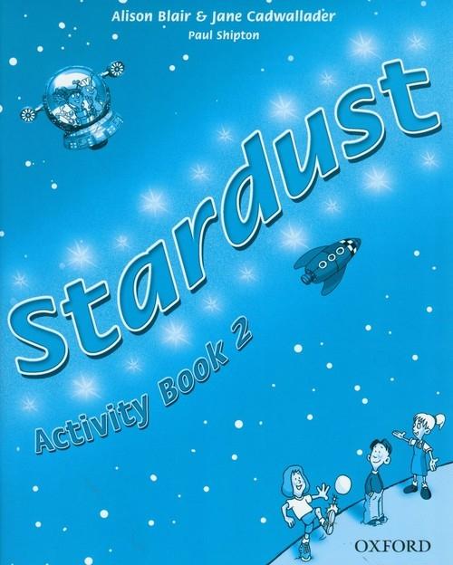 Stardust 2 Activity Book Blair Alison, Cadwallader Jane, Shipton Paul
