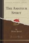 The Amateur Spirit (Classic Reprint)