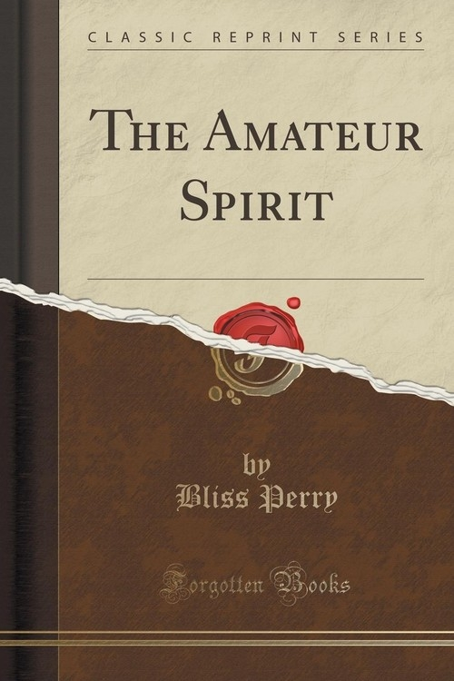 The Amateur Spirit (Classic Reprint) Perry Bliss