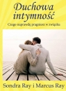 Duchowa intymność Czego naprawdę pragniesz w związku Ray Sondra, Ray Marcus