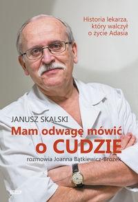 Mam odwagę mówić o cudzie Skalski Janusz