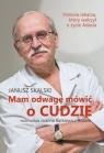 Mam odwagę mówić o cudzieRozmawia Joanna Bątkiewicz-Brożek Skalski Janusz