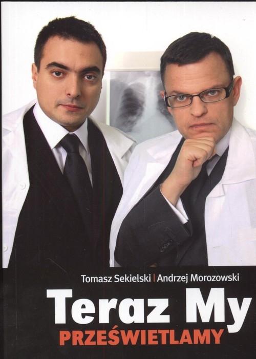 Teraz my prześwietlamy Sekielski Tomasz, Morozowski Andrzej