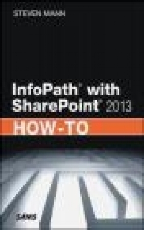 InfoPath with SharePoint 2013 How-to Steven Mann