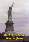 Na wolnej ziemi Waszyngtona Cisek Andrzej Marceli