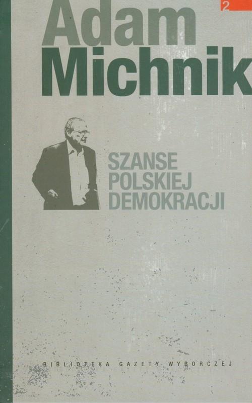 Szanse polskiej demokracji Michnik Adam
