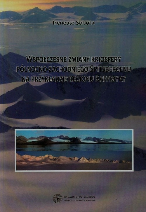 Współczesne zmiany kriosfery północno-zachodniego Spitsbergenu na przykładzie regionu Kaffioyry Sobota Ireneusz