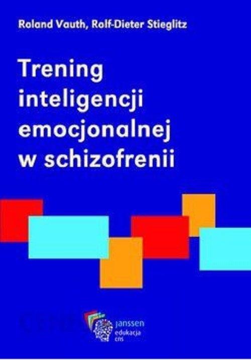 Trening inteligencji emocjonalnej w schizofrenii Vauth Roland, Stieglitz Rolf-Dieter