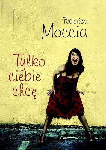 Tylko ciebie chcę Moccia Federico