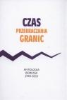 Czas przekraczania granic Antologia Borussii 1990-2015