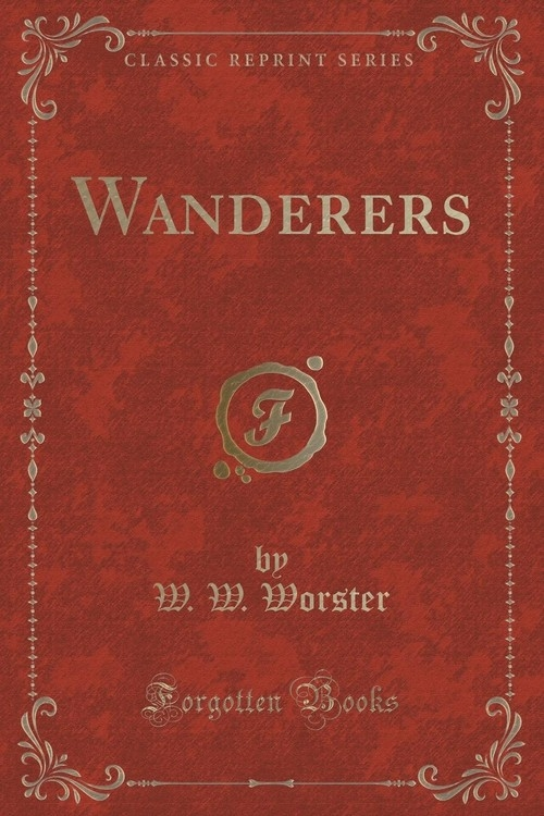 Wanderers (Classic Reprint) Worster W. W.