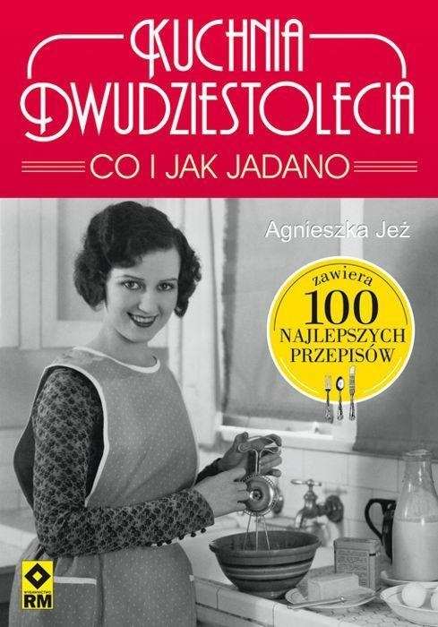 Kuchnia dwudziestolecia Co i jak jadano Jeż-Kaflik Agnieszka