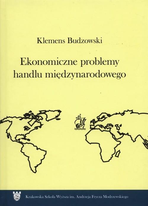 Ekonomiczne problemy handlu międzynarodowego Budzowski Klemens