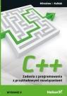 C++ Zadania z programowania z przykładowymi rozwiązaniami Kubiak Mirosław J.