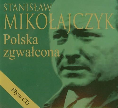 Stanisław Mikołajczyk Polska zgwałcona + CD