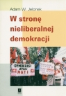 W stronę nieliberalnej demokracji Szkice z antropologii politycznej Azji Jelonek Adam W.