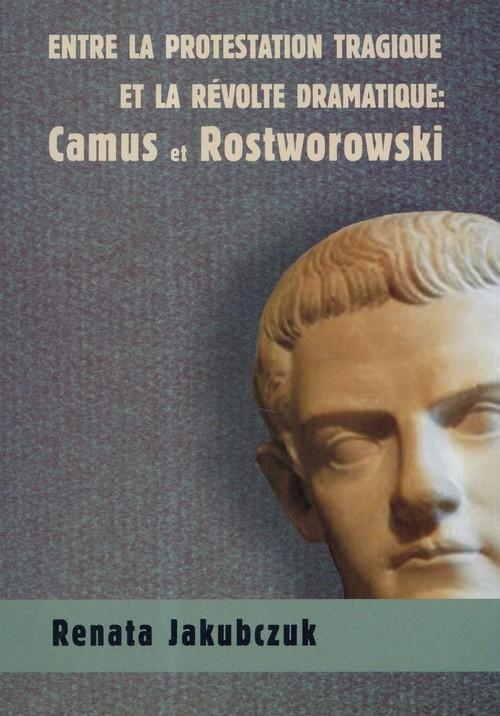 Entre la protestation tragique ET LA REVOLTE DRAMATIQUE: Camus et Rostworowski Jakubczuk Renata