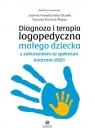 Diagnoza i terapia logopedyczna małego dziecka z zaburzeniem ze spektrum Kwasiborska-Dudek Joanna,Emiluta-Rozya Danuta
