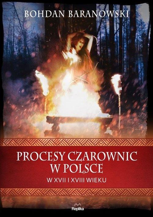 Procesy czarownic w Polsce w XVII i XVIII wieku Baranowski Bohdan