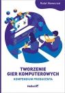 Tworzenie gier komputerowych. Kompendium producenta Nowocień Rafał