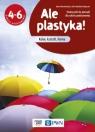Ale plastyka! 4-6 Podręcznik do plastyki Kolor, kształt, forma
