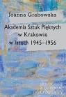 Akademia Sztuk Pięknych w Krakowie w latach 1945-1956 Grabowska Joanna