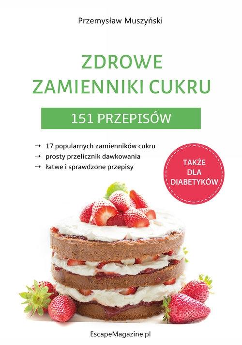 Zdrowe zamienniki cukru 151 przepisów Muszyński Przemysław