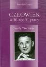 Człowiek w filozofii pracy Józefa Tischnera Legięć Jarosław