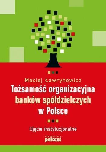 Tożsamość organizacyjna banków spółdzielczych w Polsce Ławrynowicz Maciej