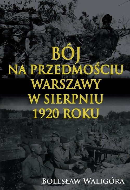 Bój na przedmościu Warszawy w sierpniu 1920 roku Waligóra Bolesław