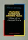 Strategiczne partnerstwo ukraińsko-polskie