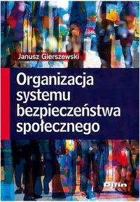 Organizacja systemu bezpieczeństwa społecznego Gierszewski Janusz